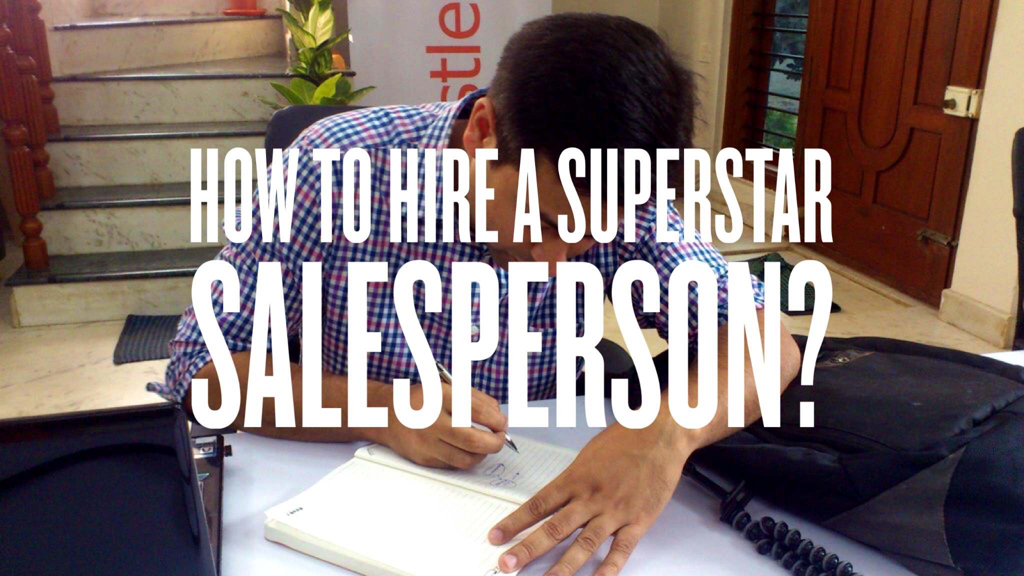 How to hire a superstar sales person?